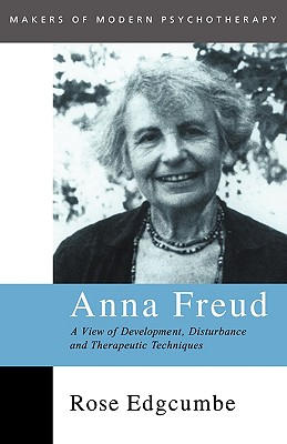 Image for Anna Freud: A View of Development, Disturbance and Therapeutic Techniques (Makers of Modern Psychotherapy)