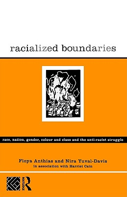 Racialized Boundaries: Race, Nation, Gender, Colour and Class and the Anti-Racist Struggle, Anthias, Floya; Yuval-Davis, Nira