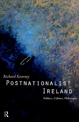 Postnationalist Ireland: Politics, Culture, Philosophy, Richard Kearney