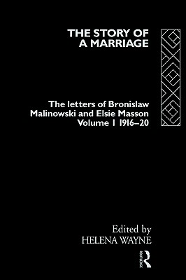 001: The Story of a Marriage - Vol 1: The letters of Bronislaw Malinowski and Elsie Masson. Vol I 1916-20 (Volume 1)