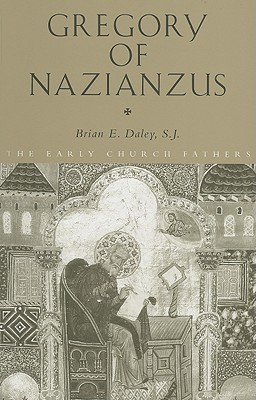 Gregory of Nazianzus (Routledge Early Church Fathers), BRIAN DALEY, GREGORY NAZIANZUS, GREGORY OF NAZIANZUS