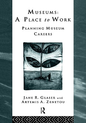 Museums: A Place to Work: Planning Museum Careers (Heritage: Care-Preservation-Management)