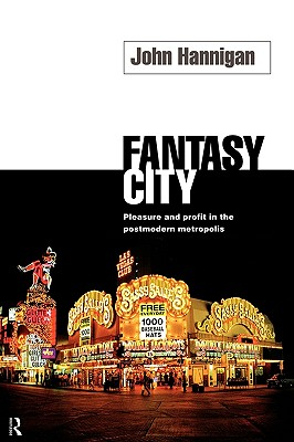 Image for Fantasy City: Pleasure and Profit in the Postmodern Metropolis (Routledge Research in Cultural and)