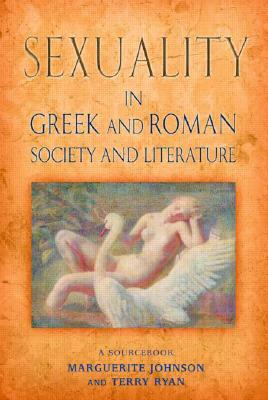 Sexuality In Greek and Roman Society and Literature, Marguerite Johnson and Terry Ryan