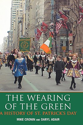 The Wearing of the Green: A History of St Patrick's Day, Cronin, Mike; Adair, Daryl