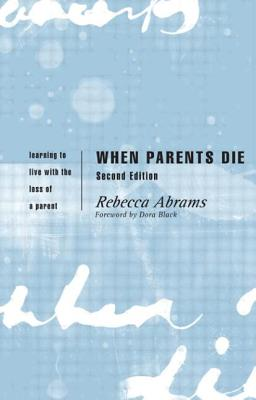 Image for When Parents Die: Learning to Live with the Loss of a Parent