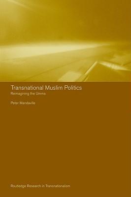 Transnational Muslim Politics: Reimagining the Umma, Mandaville, Peter