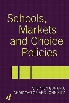 Schools, Markets and Choice Policies, Fitz, John; Gorard, Stephen; Taylor, Chris