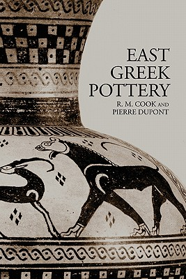 East Greek Pottery (Routledge Readings in Classical Archaeology), Cook, R.M.; Dupont, Pierre