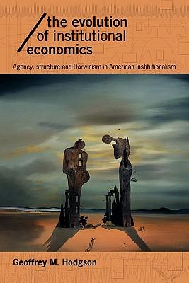 The Evolution of Institutional Economics (Economics as Social Theory), Hodgson, Geoffrey M