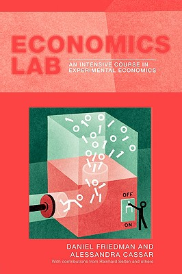 Economics Lab: An Intensive Course in Experimental Economics (Routledge Advances in Experimental and Computable Economics), Cassar, Alessandra; Friedman, Dan