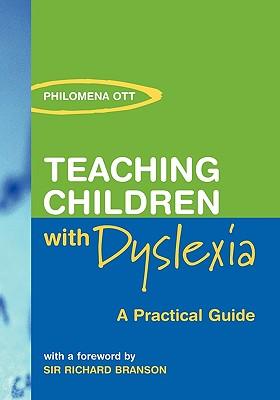 Teaching Children with Dyslexia: A Practical Guide, Ott, Philomena