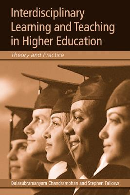 Interdisciplinary Learning and Teaching in Higher Education: Theory and Practice, Balasubramanyam Chandramohan; Stephen Fallows