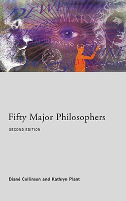 Fifty Major Philosophers (Routledge Key Guides), Collinson, Diane; Plant, Kathryn