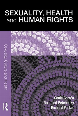 Sexuality, Health and Human Rights (Sexuality, Culture and Health), Corr�a, Sonia; Petchesky, Rosalind; Parker, Richard