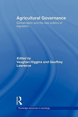Agricultural Governance: Globalization and the New Politics of Regulation (Routledge Advances in Sociology)