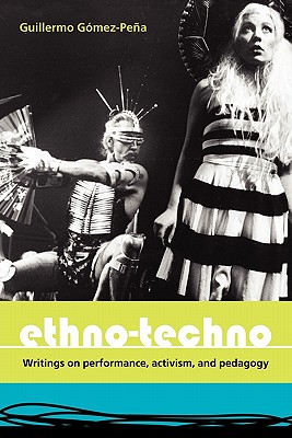 Ethno-Techno: Writings on Performance, Activism and Pedagogy, Guillermo G�mez-Pe�a