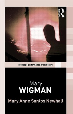 Mary Wigman (Routledge Performance Practitioners), Mary Anne Santos Newhall