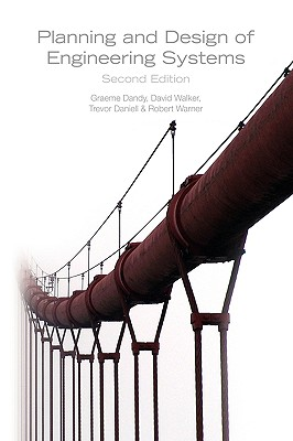 Planning and Design of Engineering Systems, Second Edition, Dandy, Graeme; Walker, David; Daniell, Trevor; Warner, Robert