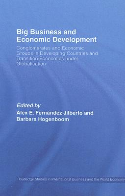 Image for Big Business and Economic Development: Conglomerates and Economic Groups in Developing Countries and Transition Economies under Globalisation