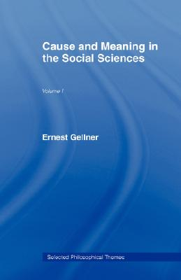 Cause and Meaning in the Social Sciences (Selected Philosophical Themes), Gellner, Ernest