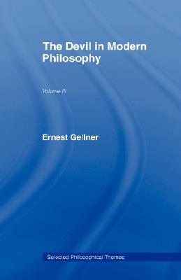 The Devil in Modern Philosophy (Selected Philosophical Themes), Gellner, Ernest