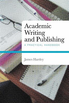 Academic Writing and Publishing: A Practical Handbook, Hartley, James