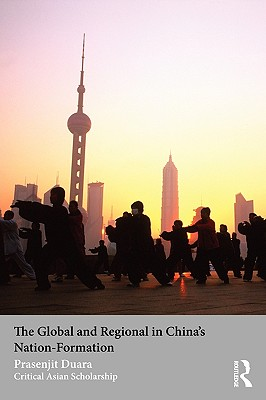 The Global and Regional in China's Nation-Formation (Asia's Transformations/Critical Asian Scholarship), Prasenjit Duara (Author)