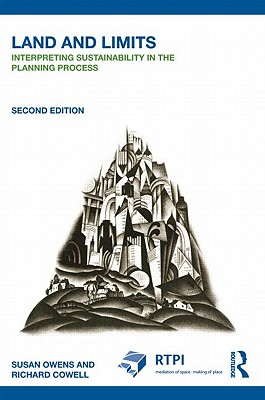 Land and Limits: Interpreting Sustainability in the Planning Process (RTPI Library Series), Owens, Susan; Cowell, Richard