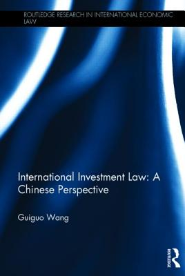 International Investment Law: A Chinese Perspective (Routledge Research in International Economic Law)
