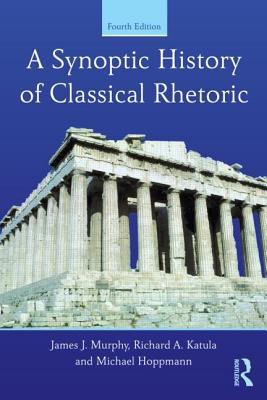 A Synoptic History of Classical Rhetoric, Murphy, James J.; Katula, Richard A.; Hoppmann, Michael