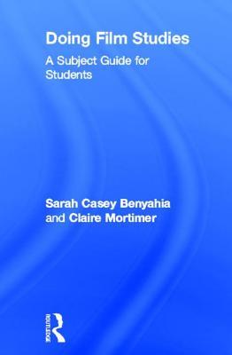 Doing Film Studies (Doing... Series), Sarah Casey Benyahia  (Author), Claire Mortimer (Author)