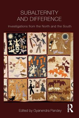 Subalternity and Difference: Investigations from the North and the South (Intersections: Colonial and Postcolonial Histories), Gyanendra Pandey (Editor)