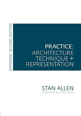 Practice - Architecture, Technique and Representation: Revised and Expanded Edition, Allen, Stan