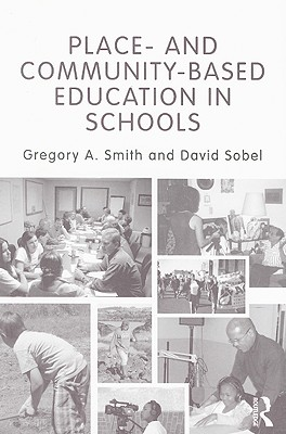 Place- and Community-Based Education in Schools (Sociocultural, Political, and Historical Studies in Education), Gregory A. Smith  (Author), David Sobel (Author)