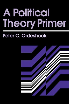 A Political Theory Primer, Ordeshook, Peter C.