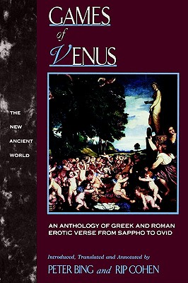 Image for Games of Venus: An Anthology of Greek and Roman Erotic Verse from Sappho to Ovid (The New Ancient World)