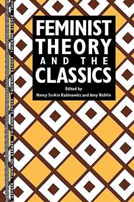 Feminist Theory and the Classics (Thinking Gender)