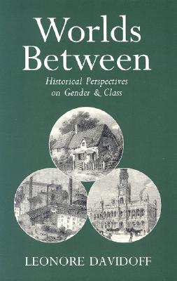 Worlds Between: Historical Perspectives on Gender and Class, Davidoff, Leonore