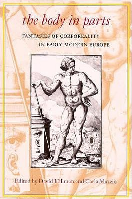 Image for Body in parts: Fantasies of Corporeality in Early Modern Europe