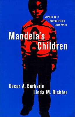 Mandela's Children: Growing Up in Post-Apartheid South Africa, Barbarin, Oscar A.; Richter, Linda M.
