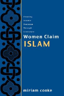 Women Claim Islam: Creating Islamic Feminism Through Literature, Cooke, Miriam