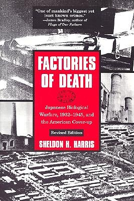 Factories of Death: Japanese Biological Warfare, 1932-45 and the American Cover-Up, Harris, Sheldon H.