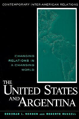 Image for The United States and Argentina: Changing Relations in a Changing World (Contemporary Inter-American Relations)
