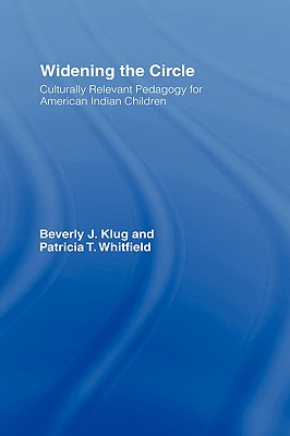Widening the Circle: Culturally Relevant Pedagogy for American Indian Children, Klug, Beverly J.; Whitfield, Patricia T.