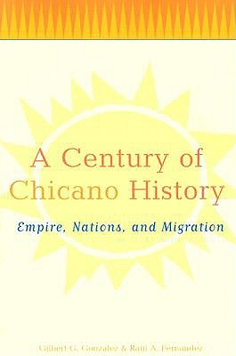 Image for A Century of Chicano History: Empire, Nations and Migration