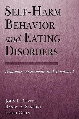 Self-Harm Behavior and Eating Disorders: Dynamics, Assessment, and Treatment, Levitt, John L.; Sansone, Randy A.; Cohn, Leigh
