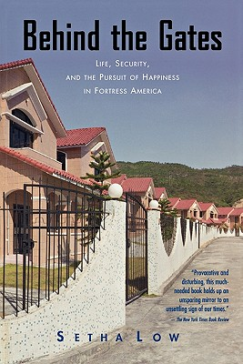 Behind the Gates: Life, Security, and the Pursuit of Happiness in Fortress America, Low, Setha