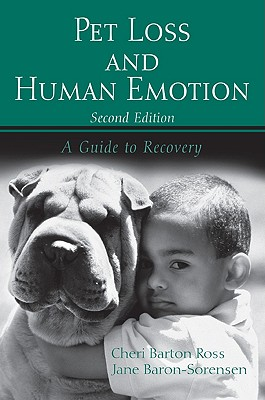 Pet Loss and Human Emotion, second edition: A Guide to Recovery, Ross, Cheri Barton; Baron-Sorensen, Jane