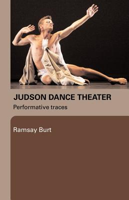 Judson Dance Theater: Performative Traces, Burt, Ramsay